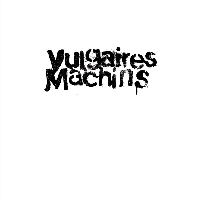 Vulgaires Machins - Vulgaires Machins